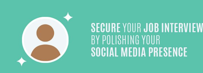 Secure Your Job Interview Through Polishing Your Social Media Presence-compressed